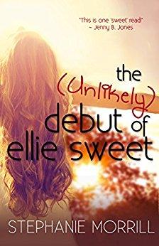 The Unlikely Debut of Ellie Sweet by Stephanie Morrill