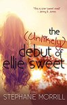 The Unlikely Debut of Ellie Sweet by Stephanie Morrill