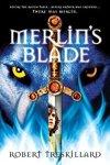 Merlin's Blade (Merlin Spiral #1) by Robert Treskillard