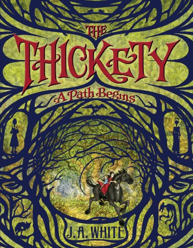 Thickety: A Path Begins by J A White