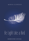 Be Light Like a Bird by Monika Schröder