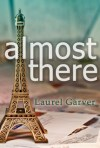Almost There by Laurel Garver