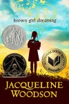 Brown Girl Dreaming by Jacqueline Woodson