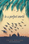In a Perfect World by Trish Doller
