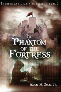 The Phantom of the Fortress by Aaron M. Zook, Jr.