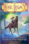 The Rose Legacy by Jessica Day George