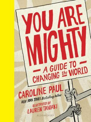 You Are Mighty by Caroline Paul and Lauren Tamaki