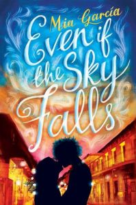 Evne if the Sky Falls by Mia Garcia