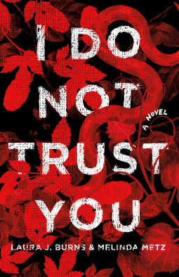 I Do Not Trust You by Laura Burns and Melinda Metz