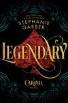Legendary (Caraval #2) by Stephanie Garber