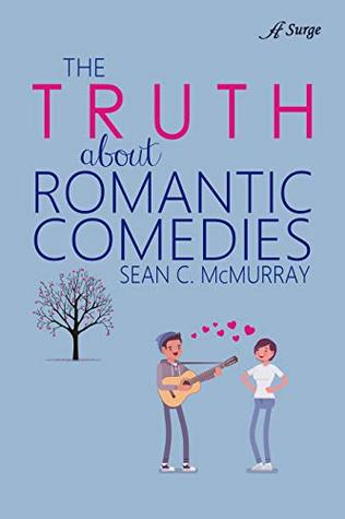 The Truth About Romantic Comedies by Sean McMurray