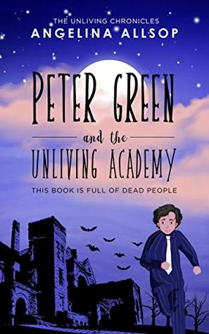 Peter Green and the Academy of the Unliving by Angelina Allsop