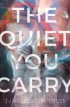 The Quiet You Carry by Nikki Barthelmess