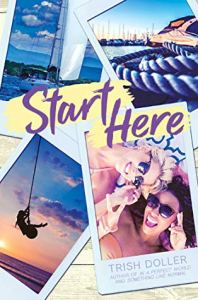 Start Here by Trish Doller shows a pile of polaroid photos of a sailing trip and one of two girls.