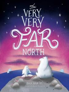 The Very, Very Far North by Dan Bar-El