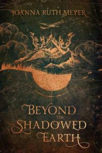 Beyond the Shadowed Earth by Joanna Ruth Meyer cover shows a mountain and sun rising under it with a bird flying overhead.