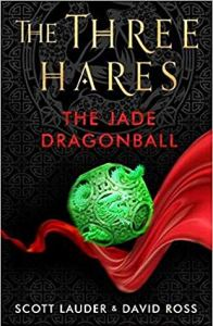 The Three Hares: The Jade Dragonball by Scott Lauder and David Ross