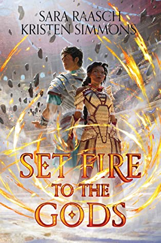 Set Fire to the Gods by Sara Raasch and Kristen Simmons