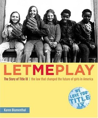 Let Me Play: the Story of Title IX by Karen Blumenthal