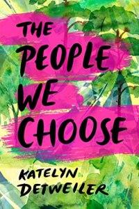 The People We Choose by Katelyn Detweiler