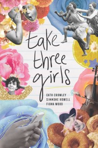 Take Three Girls by Cath Crowley, Simmone Howell, and Fiona Wood