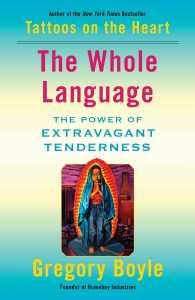 The Whole Language by Gregory Boyle