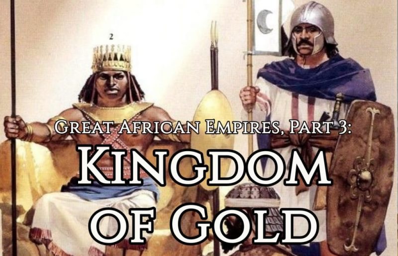Great African Empires, Part 3: Kingdom of Gold
