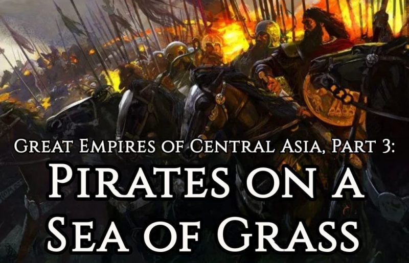 Great Empires of Central Asia, Part 3: Pirates on a Sea of Grass