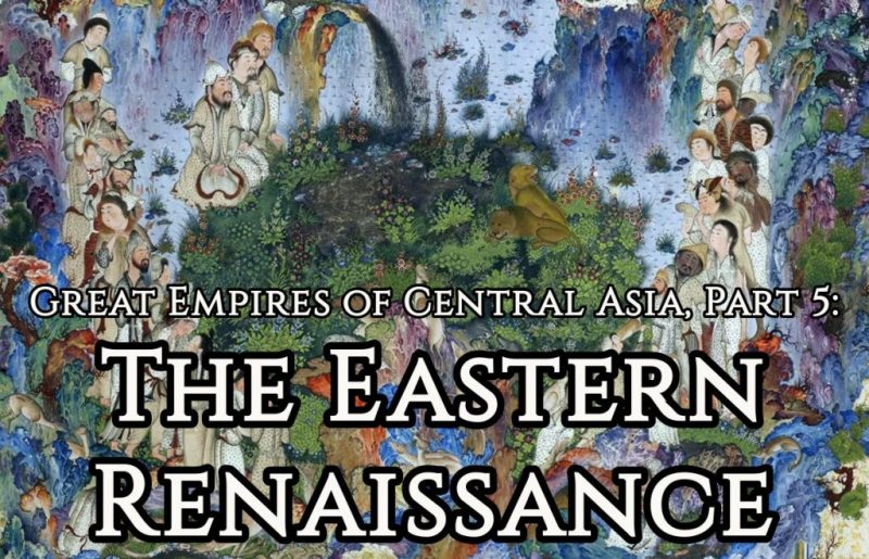 Great Empires of Central Asia, Part 5: The Eastern Renaissance