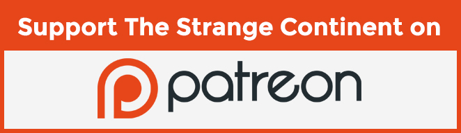 Support The Strange Continent on Patreon!