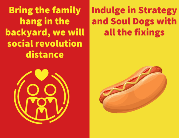 Bring The Family & Have Some Great Food Indulge in Strategy and Soul Dogs with all the fixings-only $1— $2 with chips and drinks Listen to great music, drink some great Cameroon Coffee only $1 a cup and bags for $10 Bring the family, hang in the backyard, we will social revolution distance, just chill, drink coffee, dance, converse, think, meditate, remember those who we have lost, celebrate life and our future together