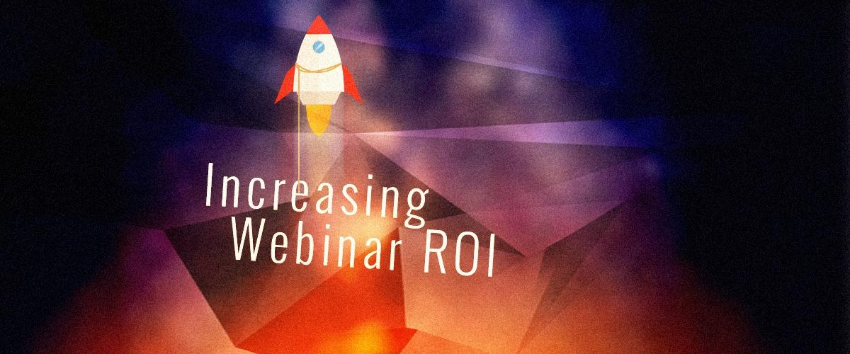 Increasing Webinar ROI
