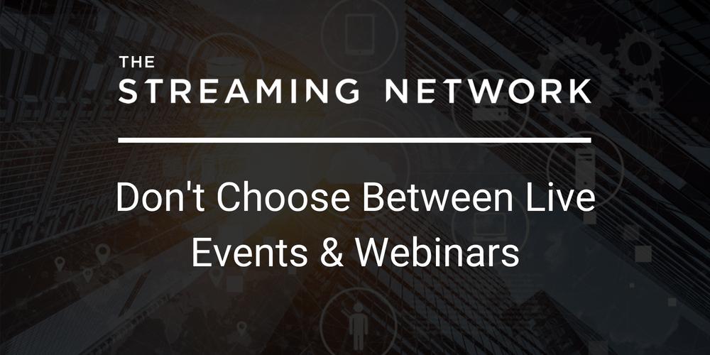 Don't Choose Between Live Events & Webinars