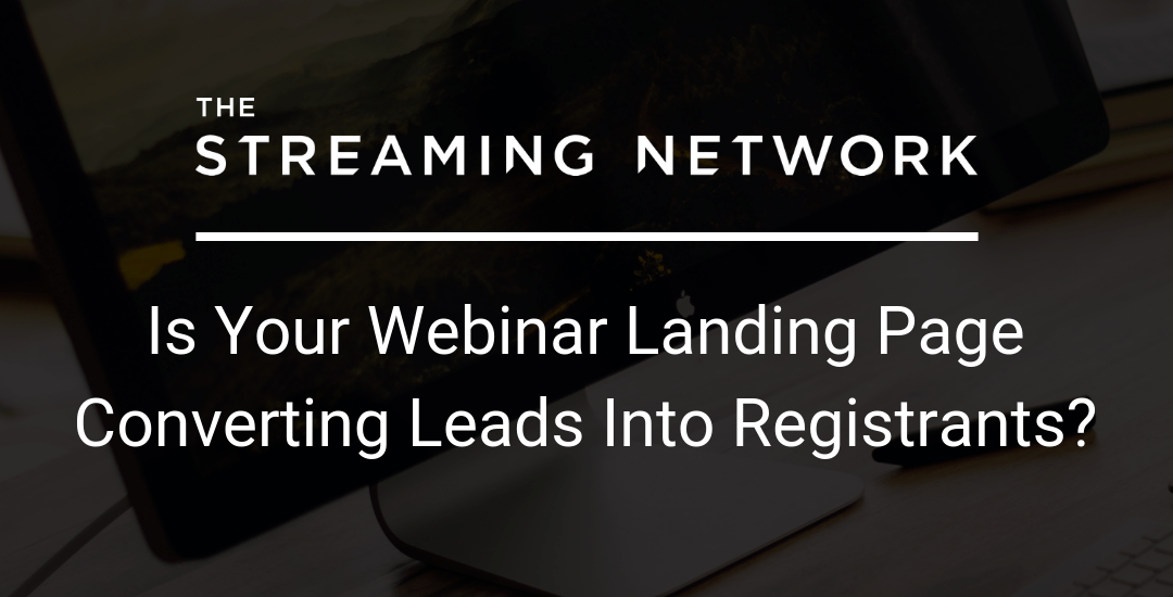 Is Your Webinar Landing Page Converting Leads Into Registrants?