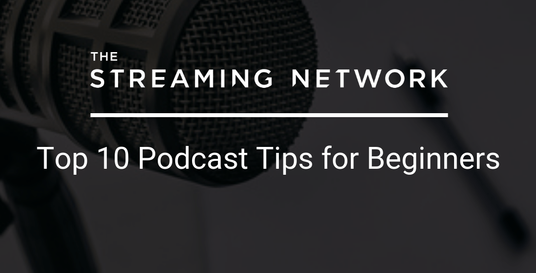 Top 10 Podcast Tips for Beginners