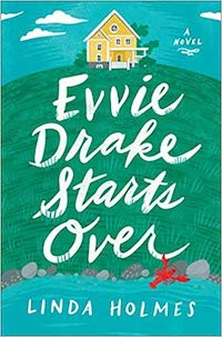 Evvie Drake Starts Over, by Linda Holmes.