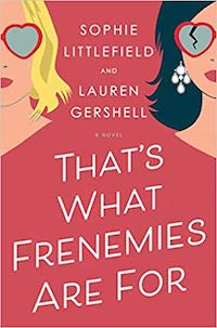 That's What Frenemies are For, by Sophie Littlefield and Lauren Gershell