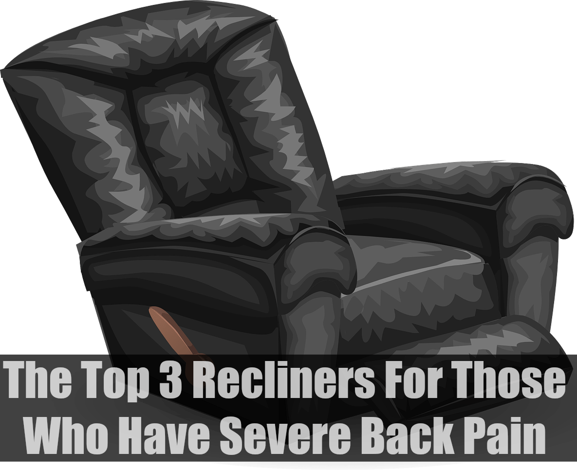 Best Chairs For Back Pain The Top 3 Recliners For Those Who Have Severe Back Pain