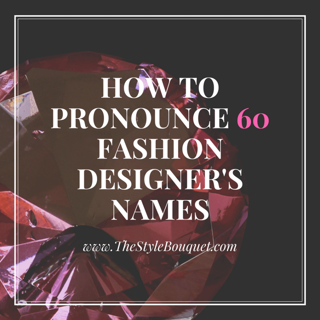 Pronunciation of Fashion Designers Names  The Style Bouquet