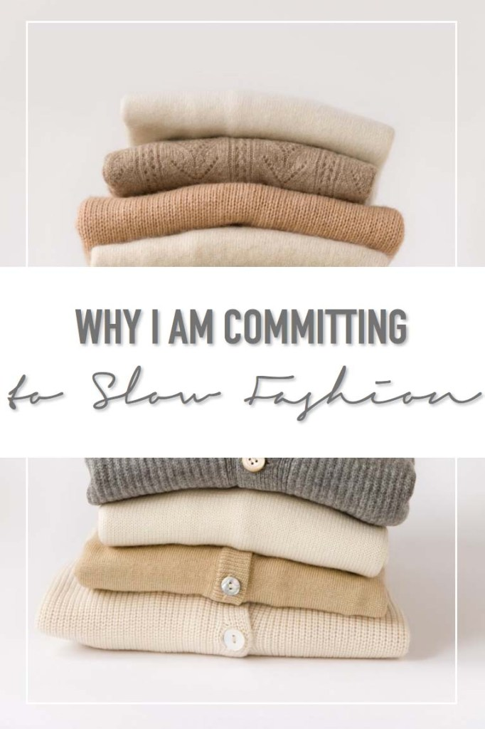 Why I am Committing to Slow Fashion