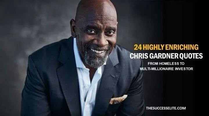 25 Higly Enriching Chris Gardner Quotes The Success Elite
