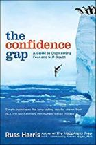The Confidence Gap: A Guide to Overcoming Fear and Self-Doubt, by Russ Harris