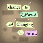 15014275-the-saying-or-motto-change-is-difficult-not-changing-is-fatal-with-words-stuck-onto-a-bulletin-board-300x300
