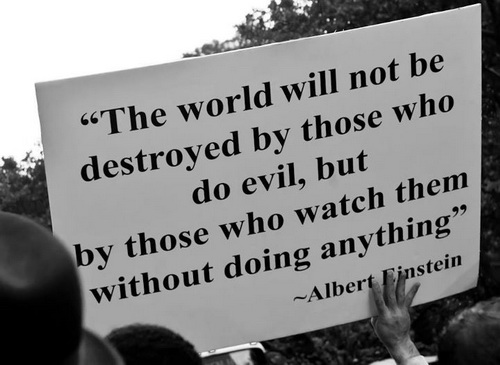 The-world-will-not-be-destroyed-by-those-who-do-evil-but-by-those-who-watch-them-without-doing-anything.-Albert-Einstein