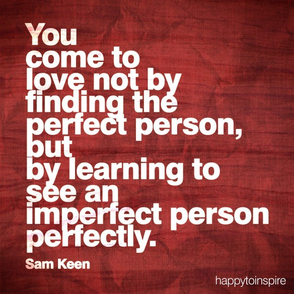 you come to love not by finding the perfect person but by learning to see an imperfect person perfectly copy