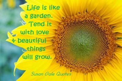 life-is-like-a-garden-tend-it-with-love-beautiful-things-will-grow