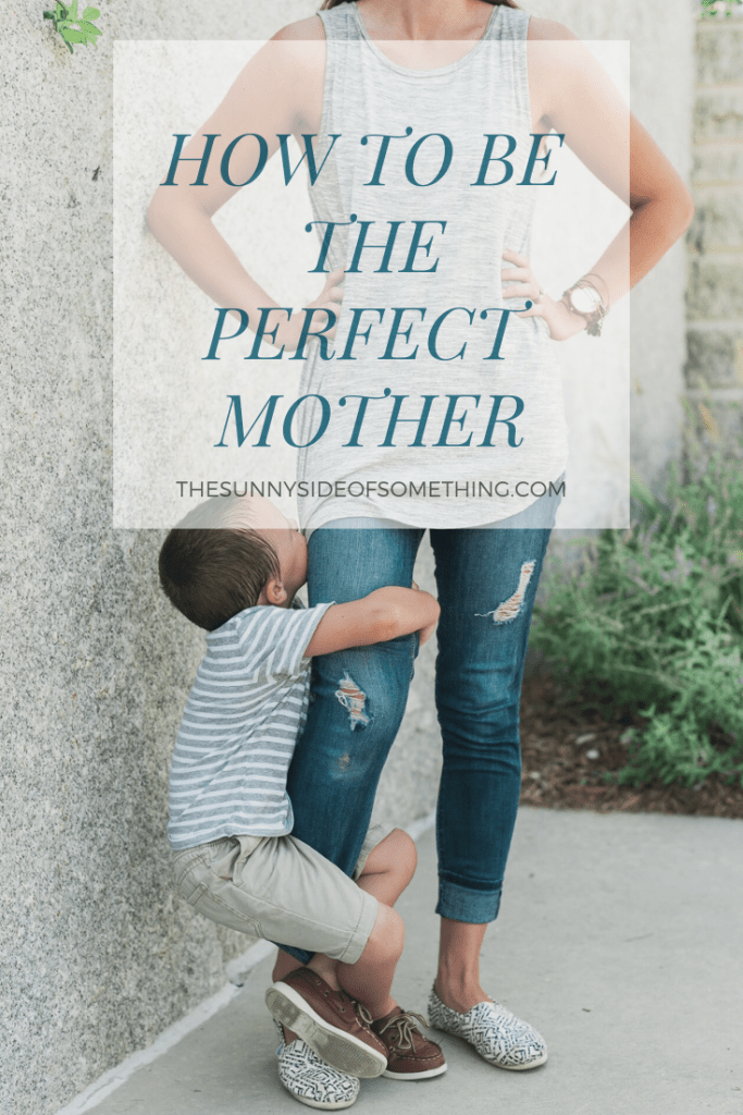 How To Be The Perfect Mother