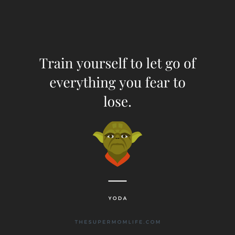 Train yourself to let go of everything you fear to lose.