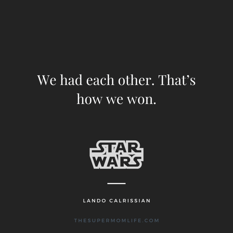 We had each other. That's how we won.