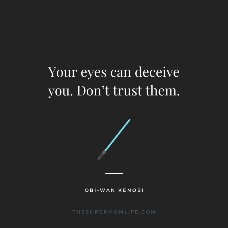 Your eyes can deceive you. Don't trust them.